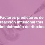 Factores predictores de reacción infusional tras administración de rituximab