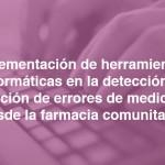 Implementación de herramientas informáticas en la detección y prevención de errores de medicación desde la farmacia comunitaria