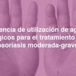 Experiencia de utilización de agentes biológicos para el tratamiento de la psoriasis moderada-grave